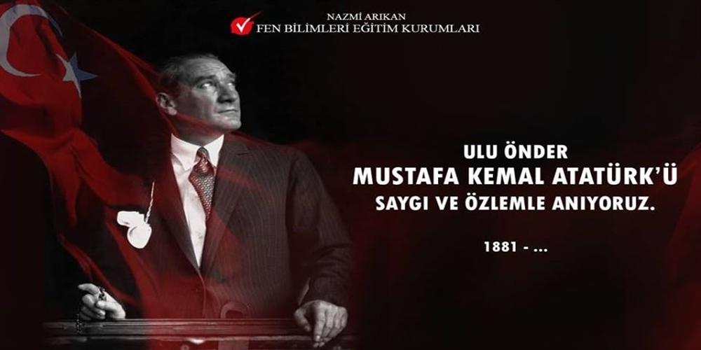 Ulu Önder Mustafa Kemal ATATÜRK'ü Saygı ve Özlemle Anıyoruz.